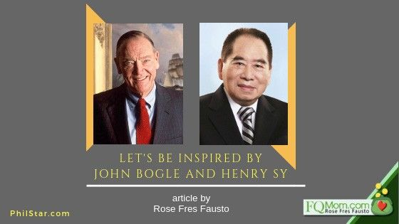 Let�s be inspired by John Bogle and Henry Sy