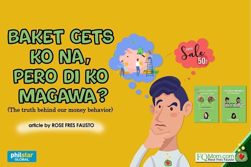 Bakit gets ko na, pero �di ko magawa? (The truth behind our money behavior)